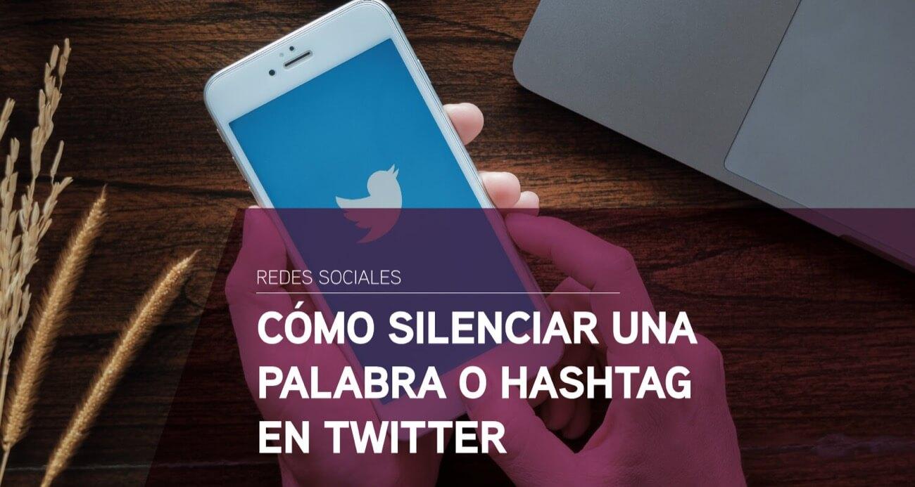como silenciar palabra o hashtag en twitter