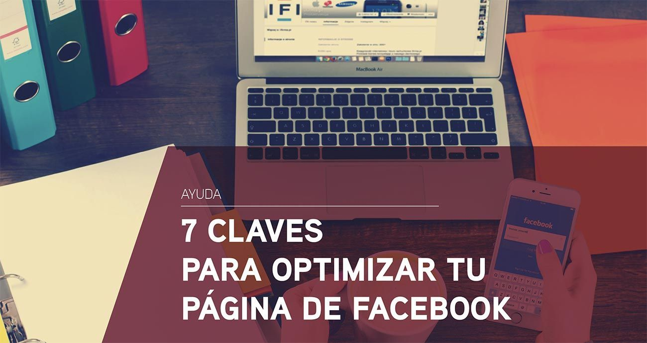 7 claves para optimizar tu página de Facebook