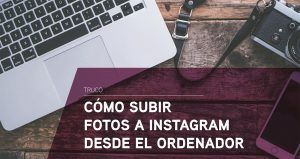 Cómo subir fotos a Instagram desde el ordenador