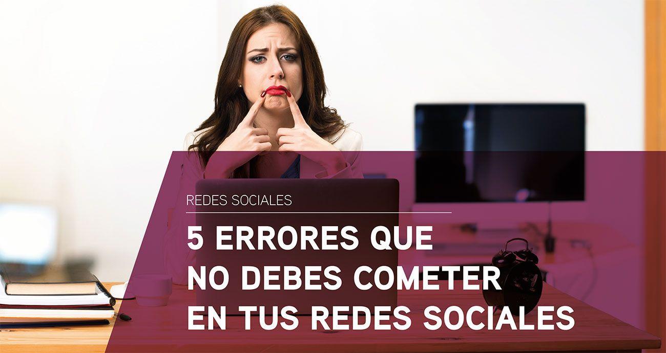 5 errores que no debes cometer en redes sociales