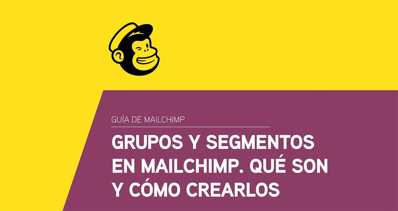 Grupos y segmentos en Mailchimp. Qué son y cómo crearlos.