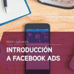 Introducción a Facebook Ads: qué es y cómo se estructura