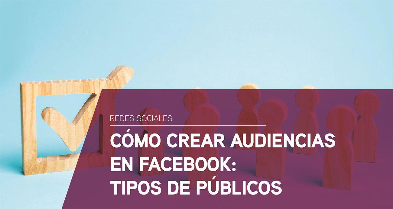 Cómo crear audiencias en Facebook: Tipos de públicos