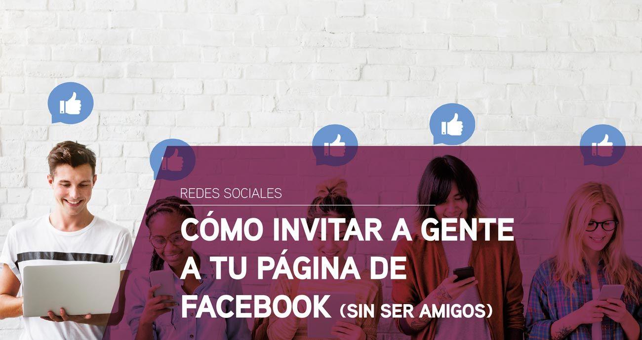 Cómo invitar a gente a tu página de Facebook sin ser amigos