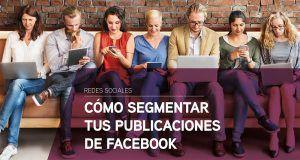 Cómo segmentar tus publicaciones de Facebook