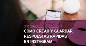 Cómo crear y guardar respuestas rápidas en Instagram