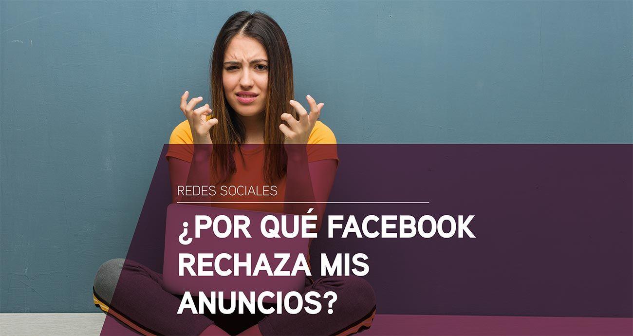 Por qué Facebook rechaza mis anuncios