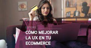 Cómo mejorar la experiencia de usuario en tu ecommerce