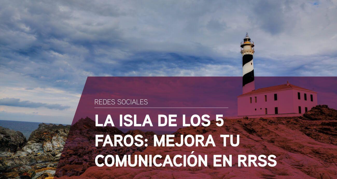 La isla de los 5 faros: Cómo mejorar la comunicación en redes sociales