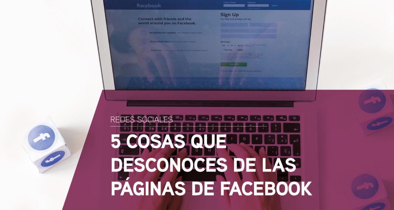5 cosas que desconoces de las paginas de facebook
