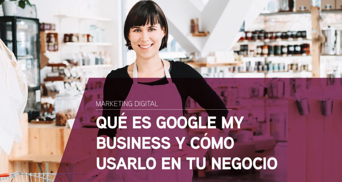 Qué es Google My Business y cómo usarlo en mi negocio